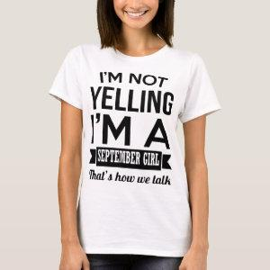 I am not yelling I am a september girl birthday t- T-Shirt starting at 21.35