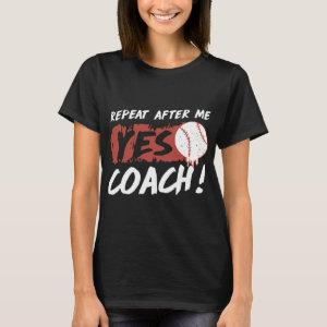repeat after me yes coach baseball t-shirts starting at 20.75
