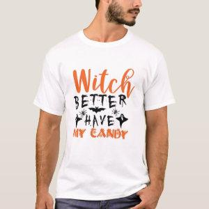 Witch Better have my candy T-Shirt starting at 19.20